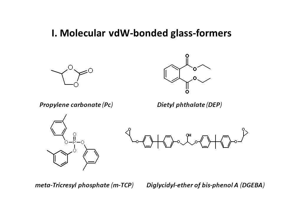 I. Molecular vdW-bonded glass-formers Propylene carbonate (Pc)Dietyl phthalate (DEP) meta-Tricresyl phosphate (m-TCP)Diglycidyl-ether of bis-phenol A