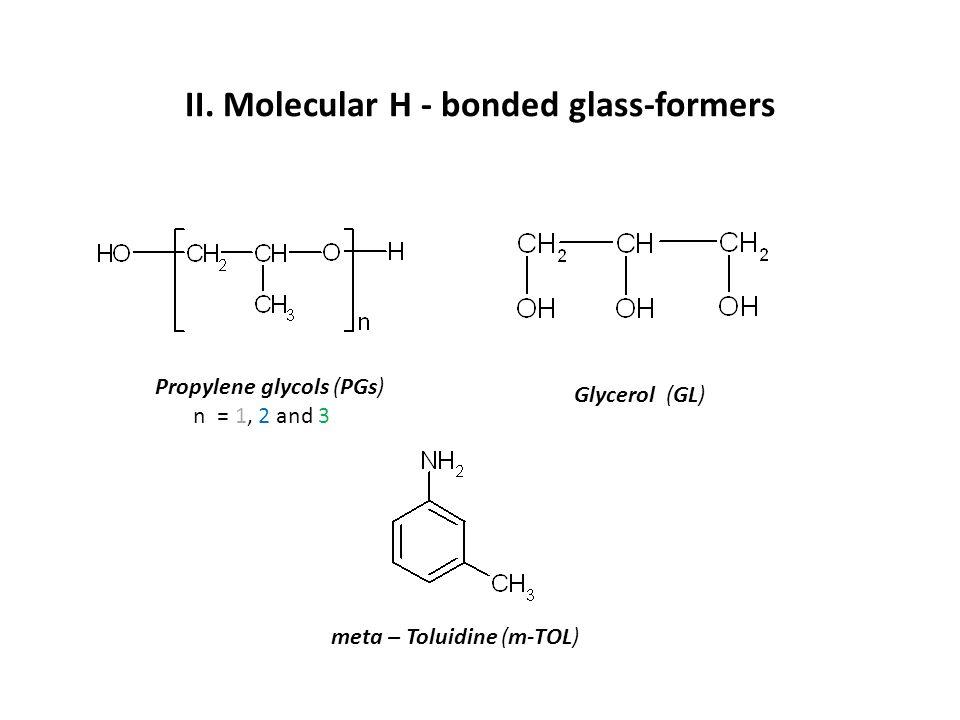 II. Molecular H - bonded glass-formers Propylene glycols (PGs) n = 1, 2 and 3 Glycerol (GL) meta – Toluidine (m-TOL)