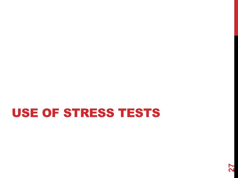 USE OF STRESS TESTS 27