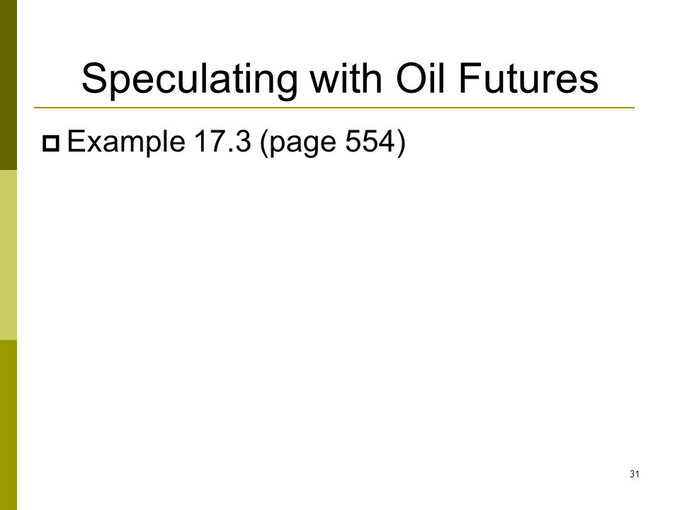 Speculating with Oil Futures  Example 17.3 (page 554) 31