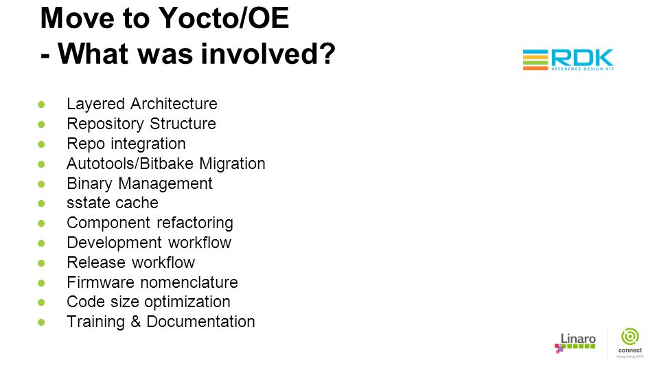 Move to Yocto/OE - What was involved? ●Layered Architecture ●Repository Structure ●Repo integration ●Autotools/Bitbake Migration ●Binary Management ●s