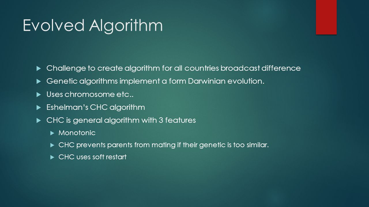 Evolved Algorithm  Challenge to create algorithm for all countries broadcast difference  Genetic algorithms implement a form Darwinian evolution.