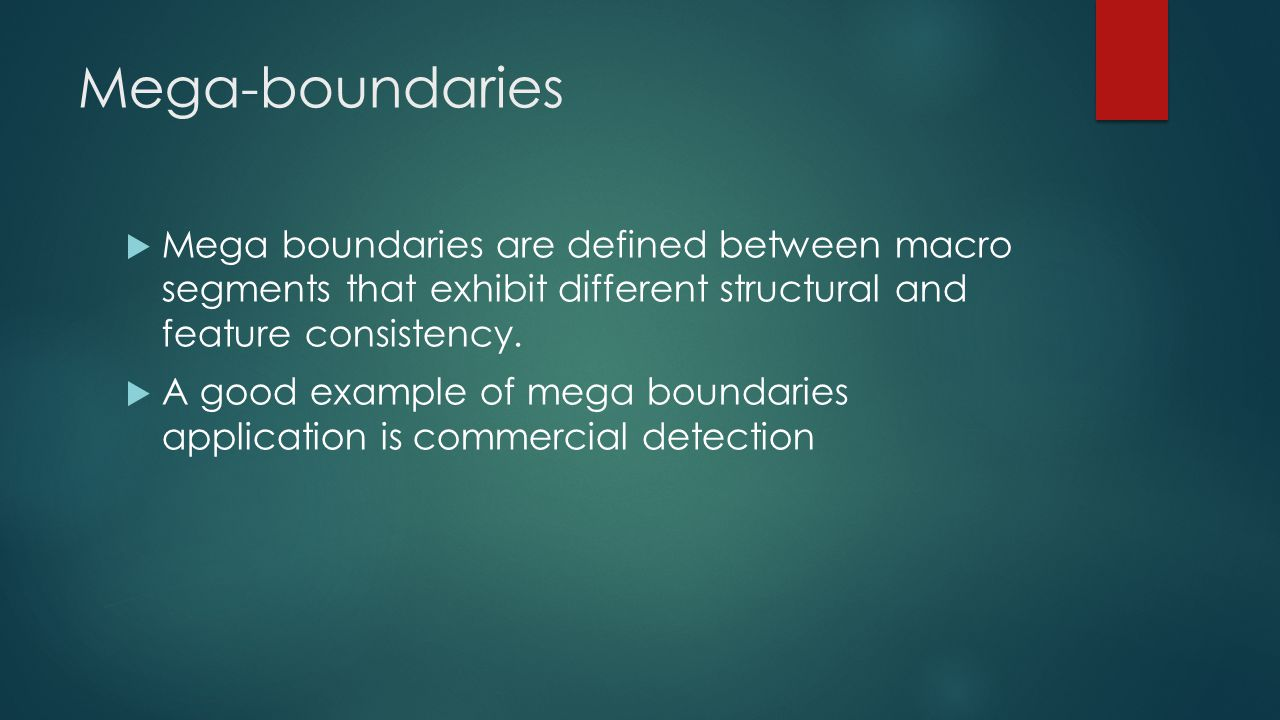 Mega-boundaries  Mega boundaries are defined between macro segments that exhibit different structural and feature consistency.