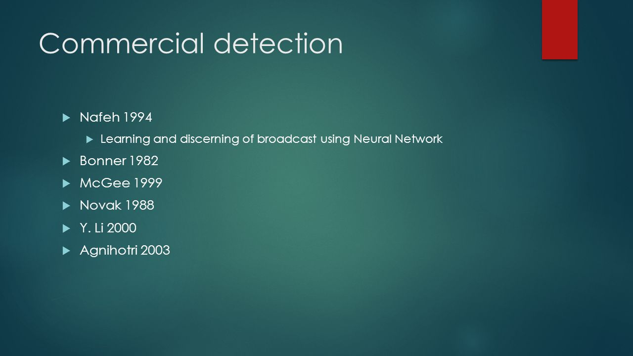Commercial detection  Nafeh 1994  Learning and discerning of broadcast using Neural Network  Bonner 1982  McGee 1999  Novak 1988  Y.