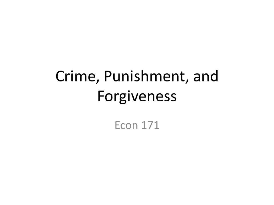 Crime, Punishment, and Forgiveness Econ 171