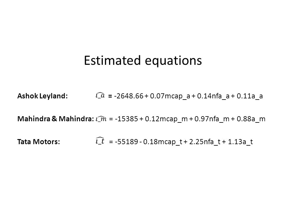 SAS Command used to calculate Sum of Squares: Unconstrained Model proc syslin data=sasuser.ppt sur; al:model i_a=mcap_a nfa_a a_a; mm:model i_m=mcap_m nfa_m a_m; tata:model i_t=mcap_t nfa_t a_t; run; Constrained Model proc syslin data=sasuser.ppt sur; al:model i_a=mcap_a nfa_a a_a; mm:model i_m=mcap_m nfa_m a_m; tata:model i_t=mcap_t nfa_t a_t; joint: srestrict al.mcap_a = mm.mcap_m = tata.mcap_t, al.nfa_a = mm.nfa_m = tata.nfa_t, al.a_a = mm.a_m = tata.a_t, al.intercept = mm.intercept = tata.intercept; run;
