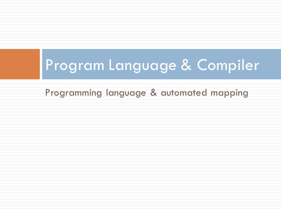 Programming language & automated mapping Program Language & Compiler
