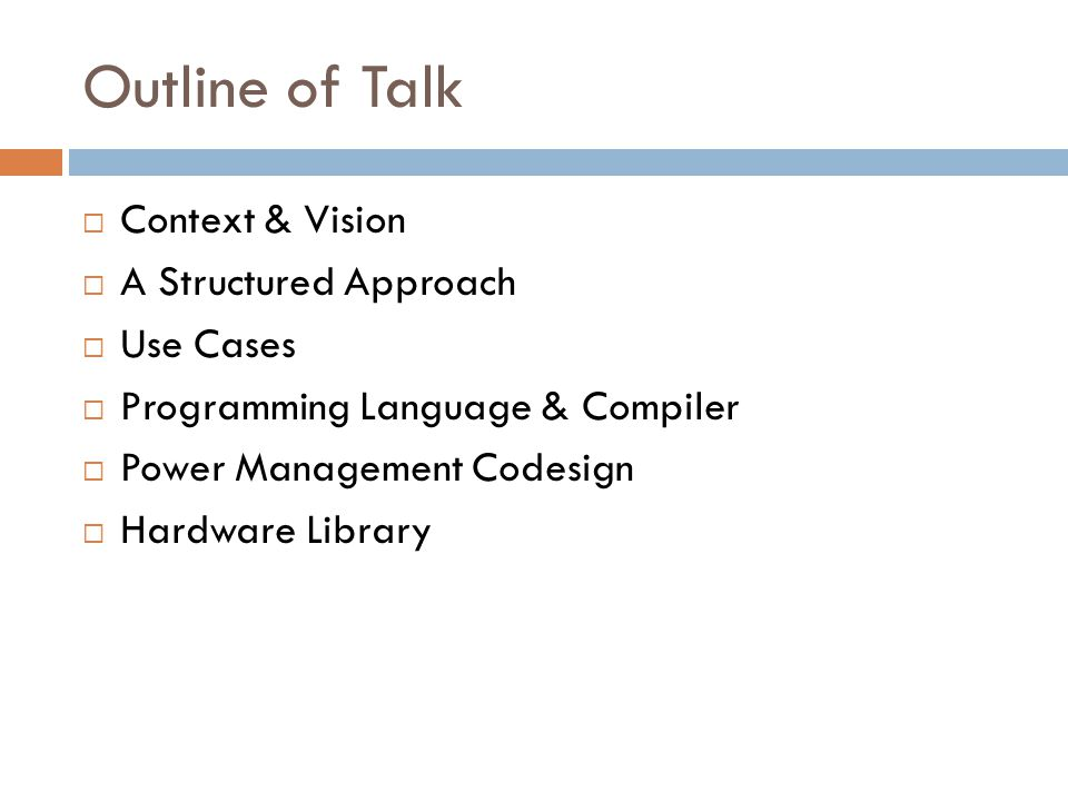 Outline of Talk  Context & Vision  A Structured Approach  Use Cases  Programming Language & Compiler  Power Management Codesign  Hardware Library