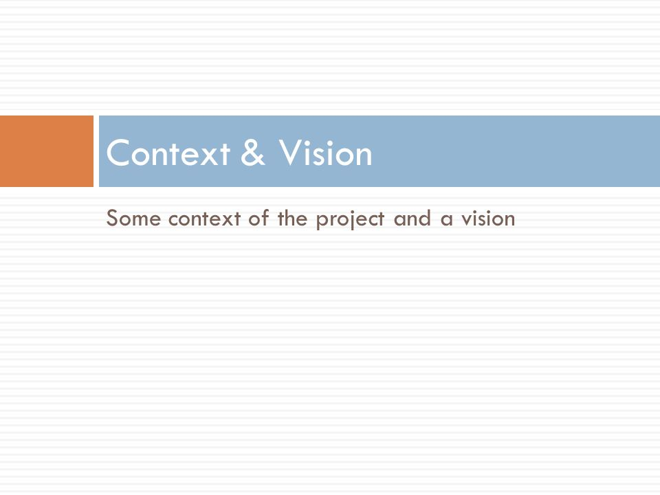 Some context of the project and a vision Context & Vision