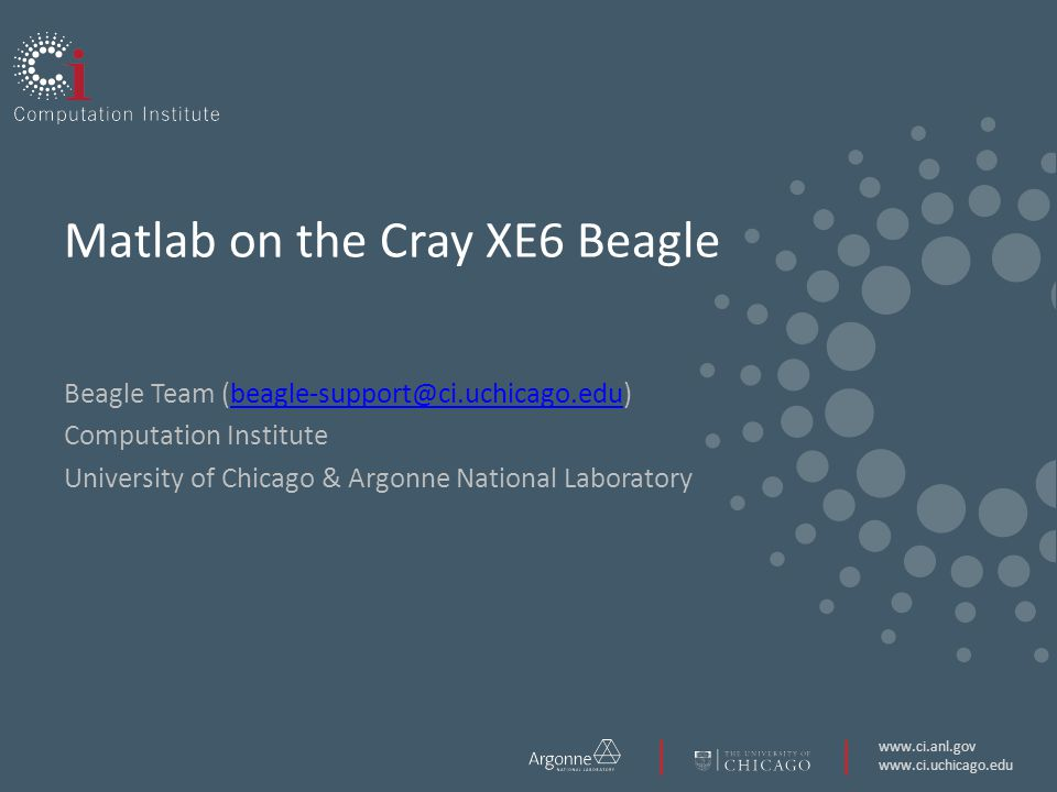 Matlab on the Cray XE6 Beagle Beagle Team Computation Institute University of Chicago & Argonne National Laboratory