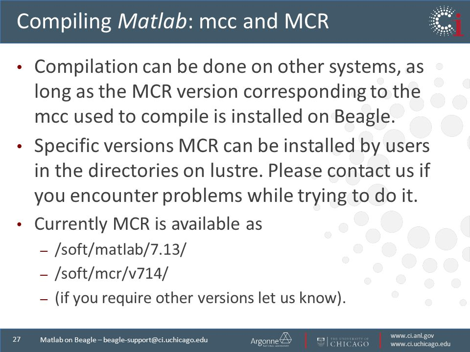 Matlab on Beagle – Compiling Matlab: mcc and MCR Compilation can be done on other systems, as long as the MCR version corresponding to the mcc used to compile is installed on Beagle.