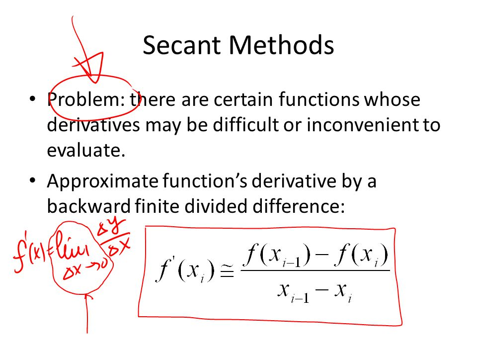 Secant Methods Problem: there are certain functions whose derivatives may be difficult or inconvenient to evaluate. Approximate function's derivative