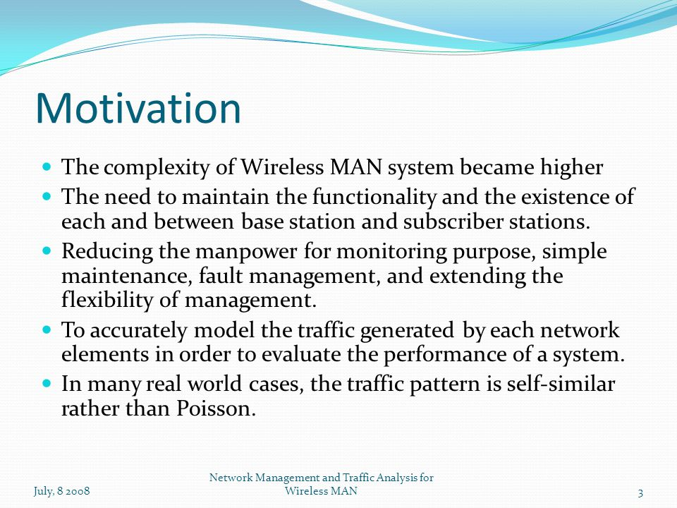 Motivation The complexity of Wireless MAN system became higher The need to maintain the functionality and the existence of each and between base station and subscriber stations.