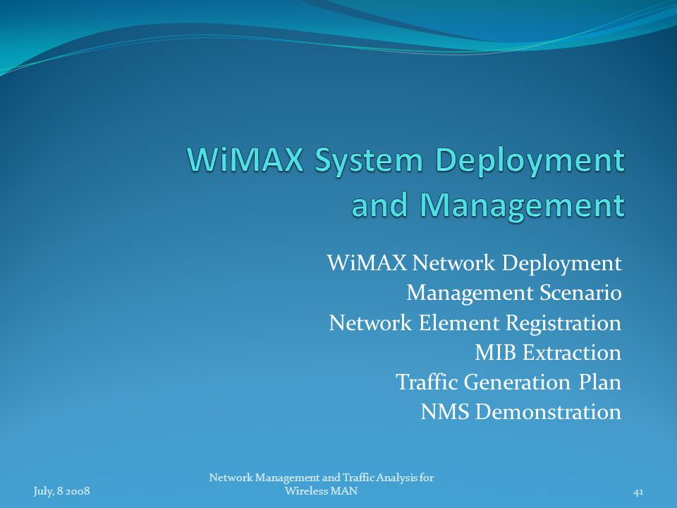 41 Network Management and Traffic Analysis for Wireless MAN WiMAX Network Deployment Management Scenario Network Element Registration MIB Extraction Traffic Generation Plan NMS Demonstration July, 8 2008