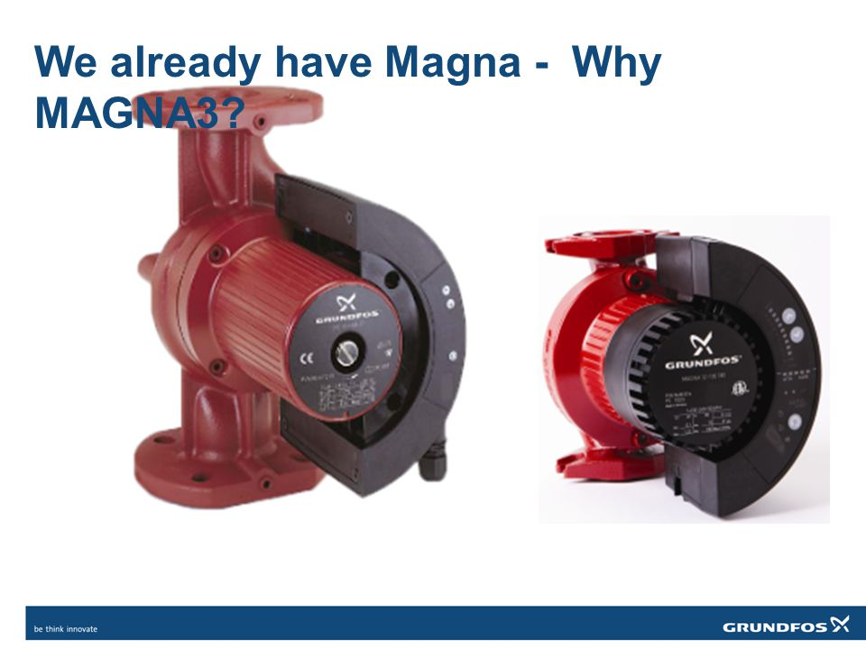 MAGNA3 offers the broadest range 14 Models 11 Single head 3 Twin head Voltage variants increased 115V up to 1HP 208-230V all Liquid Temperature range expanded 14F to 230F Cast Iron and Stainless (single head only)