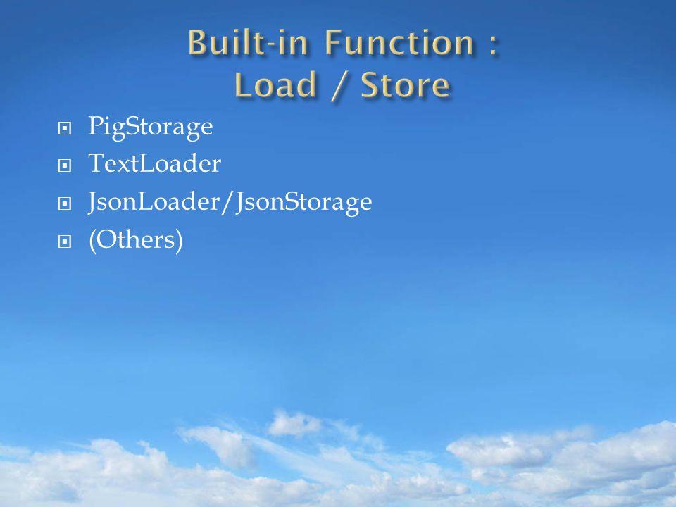  PigStorage  TextLoader  JsonLoader/JsonStorage  (Others)