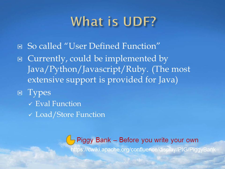 So called User Defined Function  Currently, could be implemented by Java/Python/Javascript/Ruby.