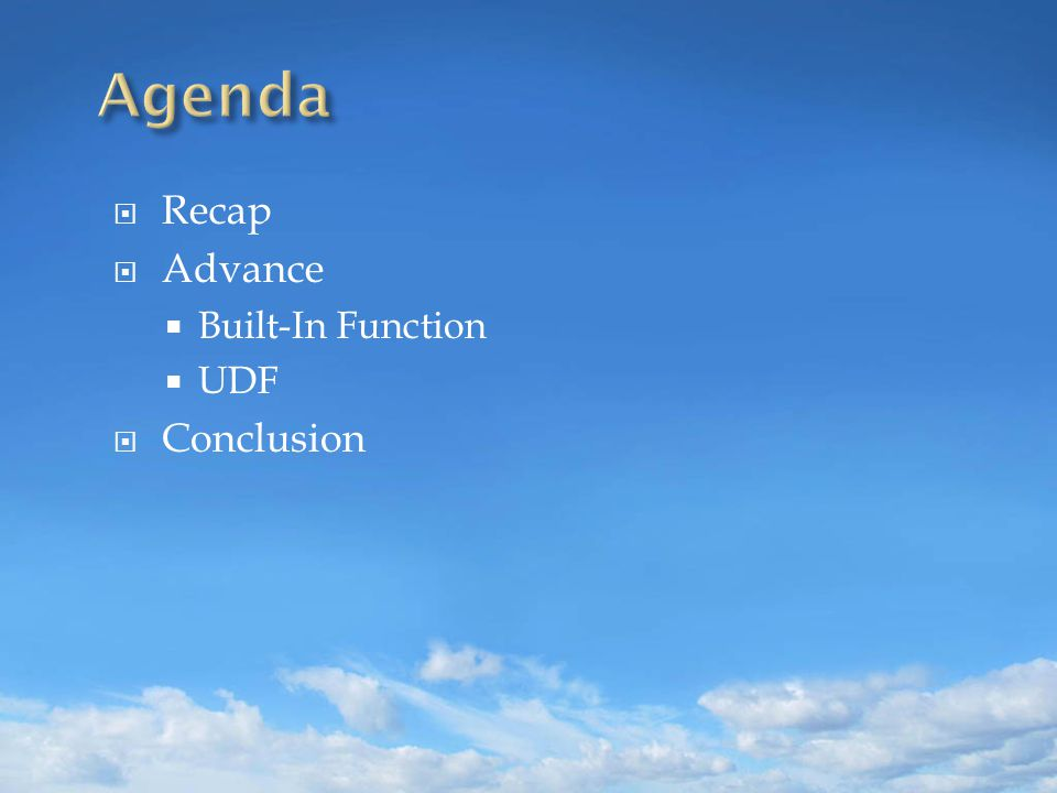  Recap  Advance  Built-In Function  UDF  Conclusion