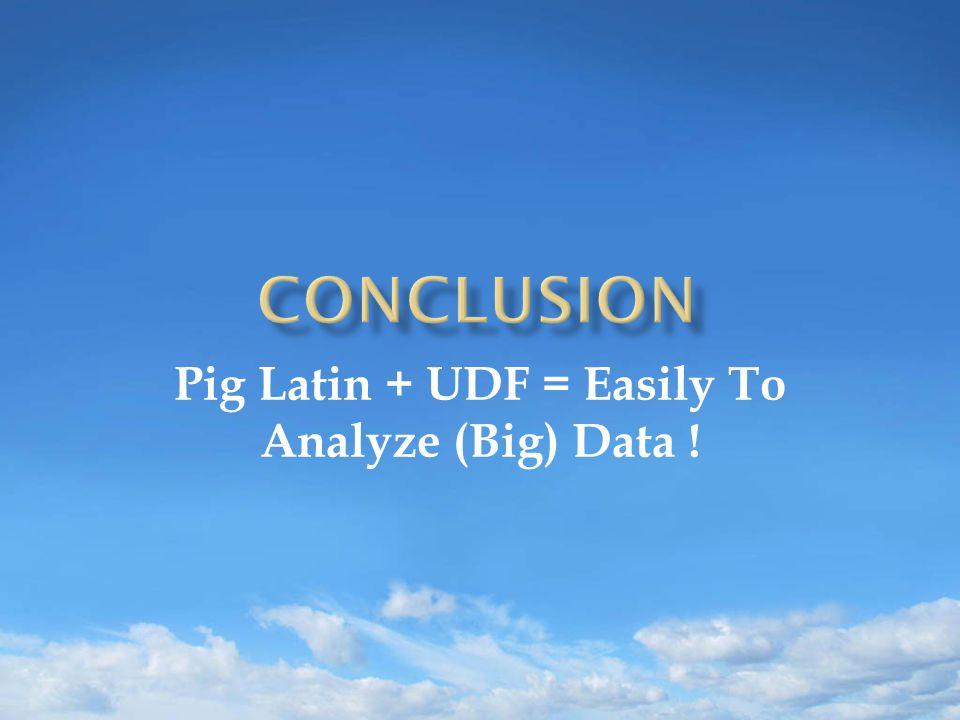 Pig Latin + UDF = Easily To Analyze (Big) Data !