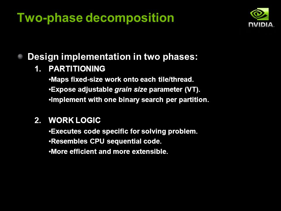 Two-phase decomposition Design implementation in two phases: 1.PARTITIONING Maps fixed-size work onto each tile/thread.