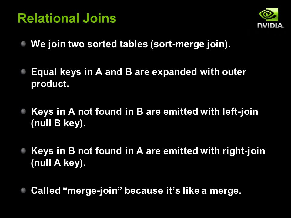 We join two sorted tables (sort-merge join).Equal keys in A and B are expanded with outer product.