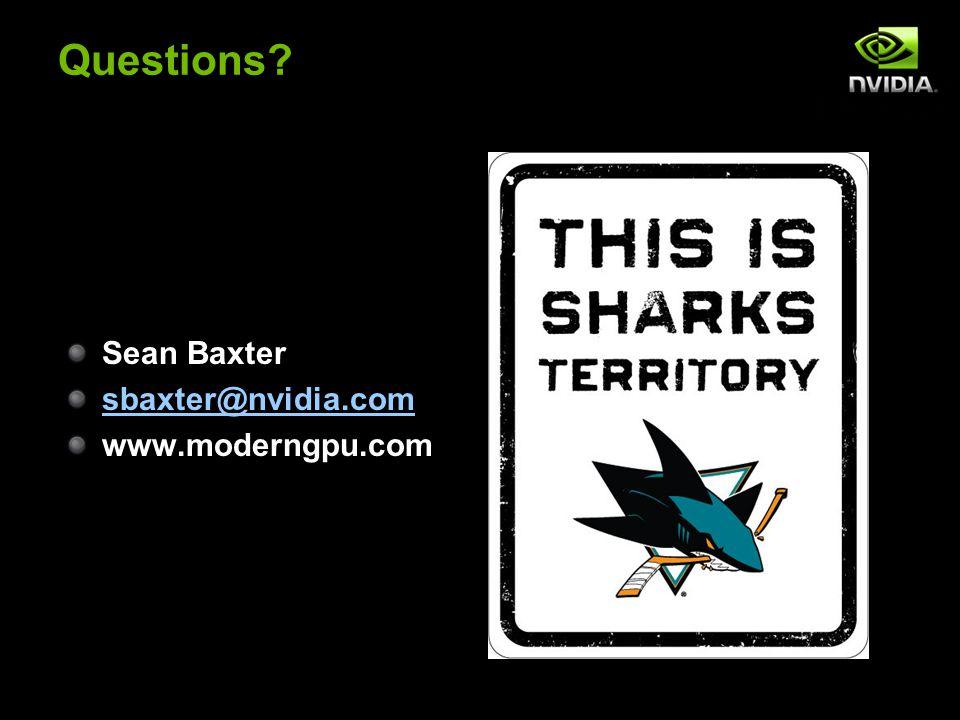 Questions? Sean Baxter sbaxter@nvidia.com www.moderngpu.com