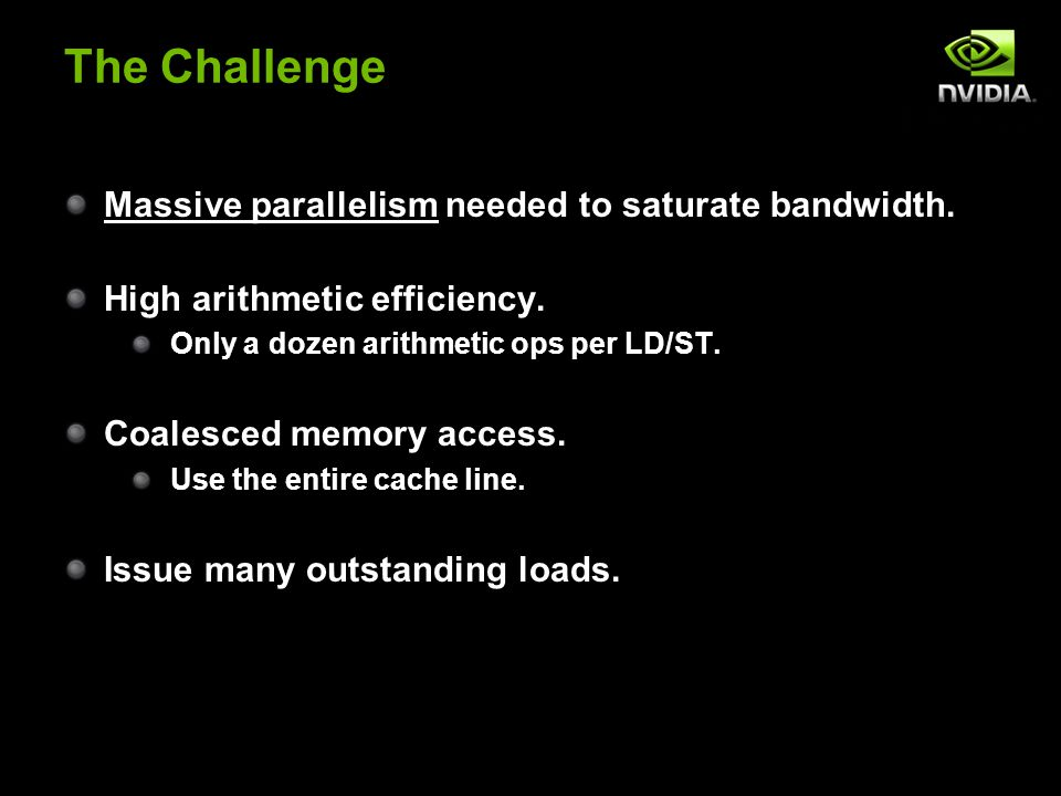 The Challenge Massive parallelism needed to saturate bandwidth.