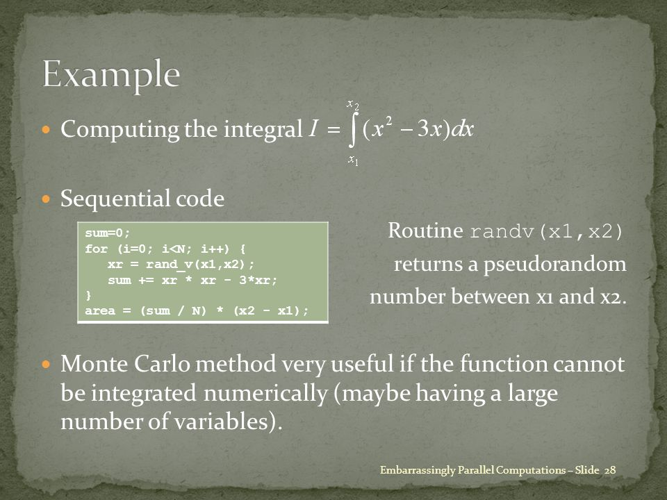 Computing the integral Sequential code Routine randv(x1,x2) returns a pseudorandom number between x1 and x2.