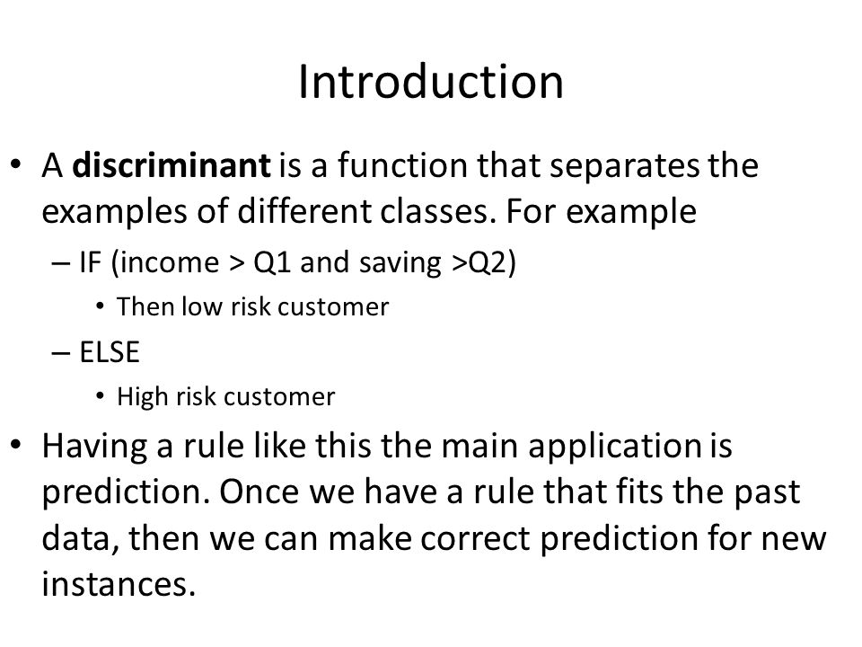 Introduction A discriminant is a function that separates the examples of different classes.
