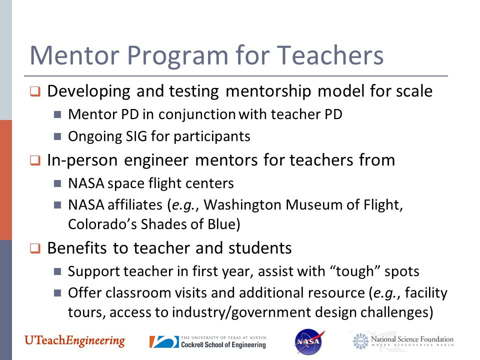 Mentor Program for Teachers  Developing and testing mentorship model for scale Mentor PD in conjunction with teacher PD Ongoing SIG for participants