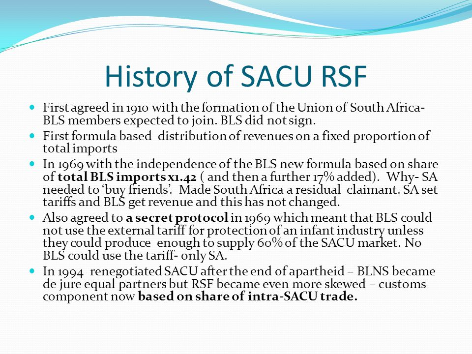 History of SACU RSF First agreed in 1910 with the formation of the Union of South Africa- BLS members expected to join.