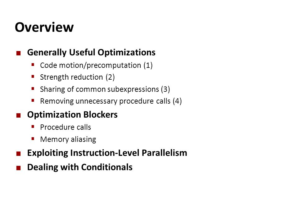 Overview Generally Useful Optimizations  Code motion/precomputation (1)  Strength reduction (2)  Sharing of common subexpressions (3)  Removing un