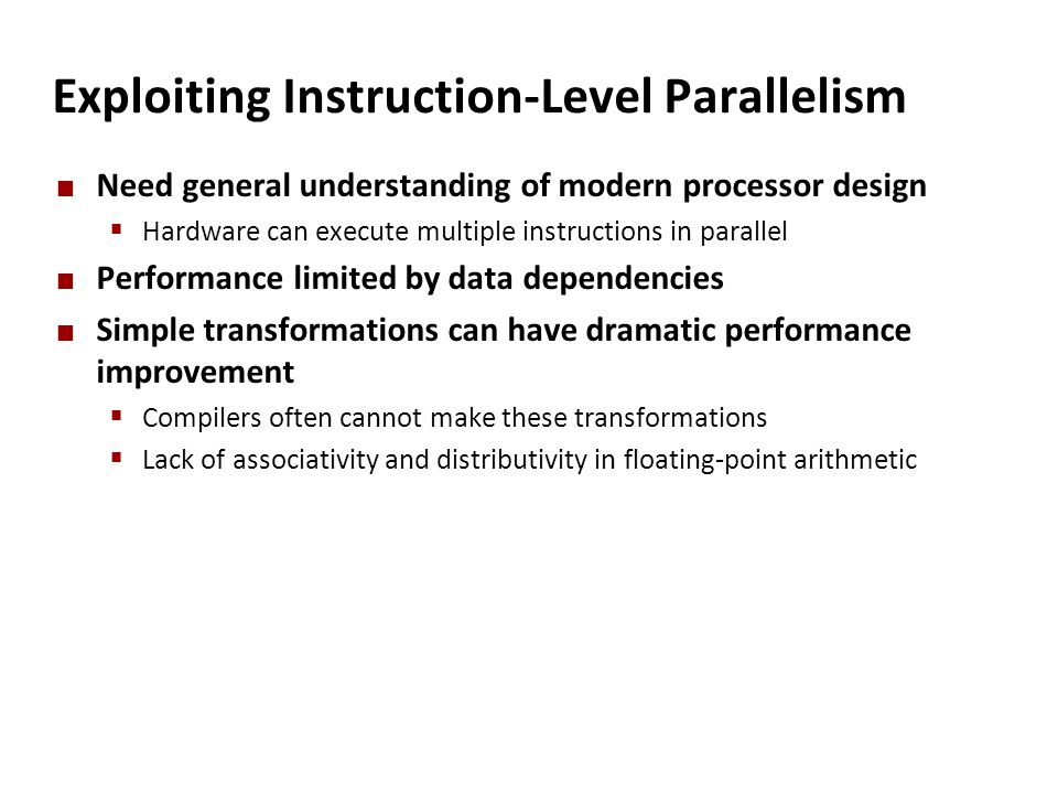 Exploiting Instruction-Level Parallelism Need general understanding of modern processor design  Hardware can execute multiple instructions in paralle