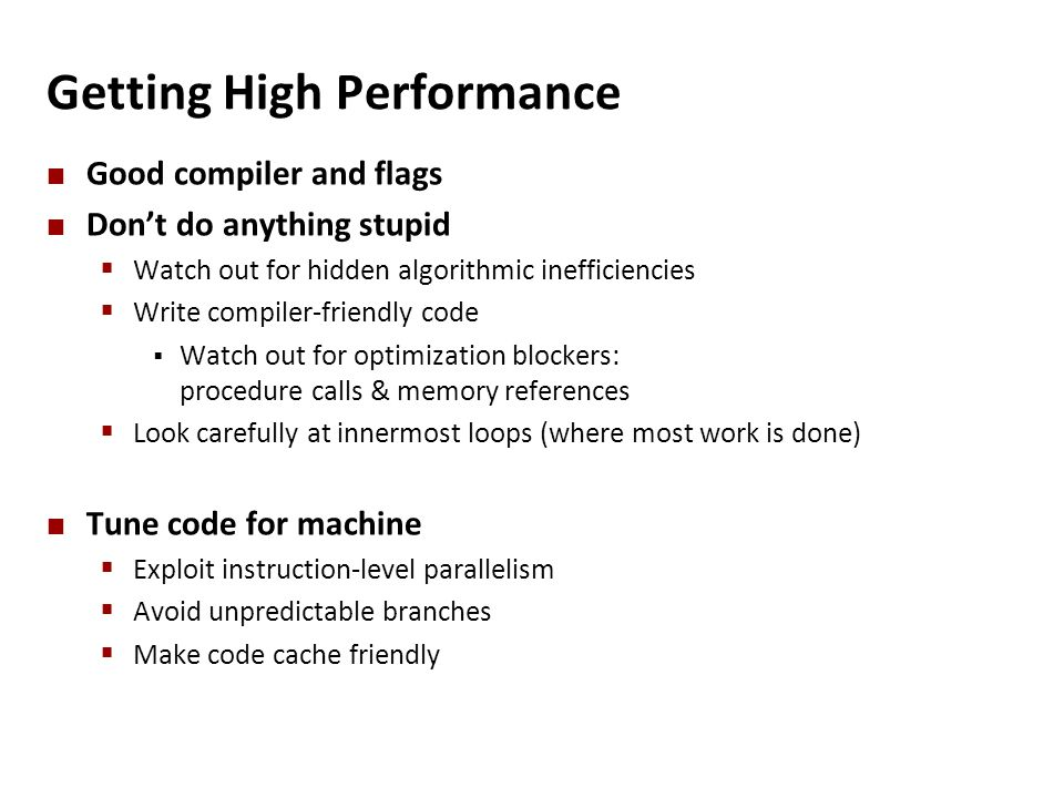 Getting High Performance Good compiler and flags Don't do anything stupid  Watch out for hidden algorithmic inefficiencies  Write compiler-friendly