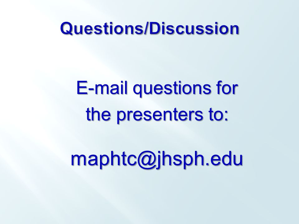 E-mail questions for the presenters to: maphtc@jhsph.edu