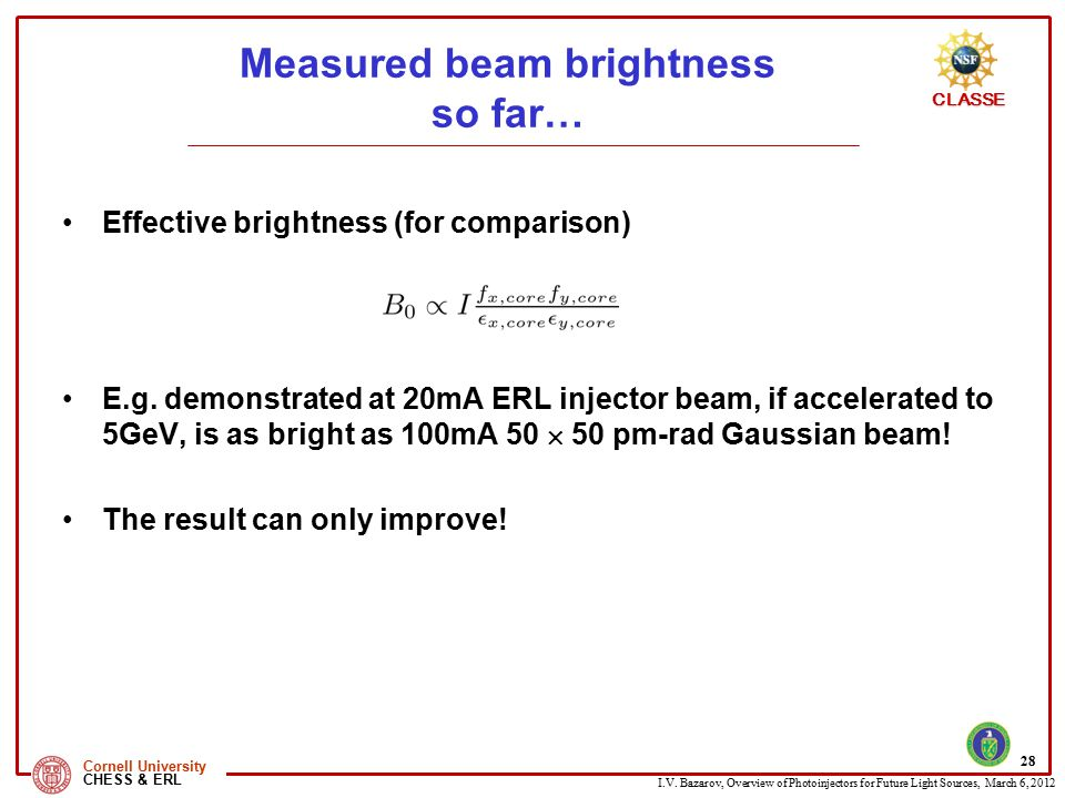I.V. Bazarov, Overview of Photoinjectors for Future Light Sources, March 6, 2012 CLASSE Cornell University CHESS & ERL Measured beam brightness so far