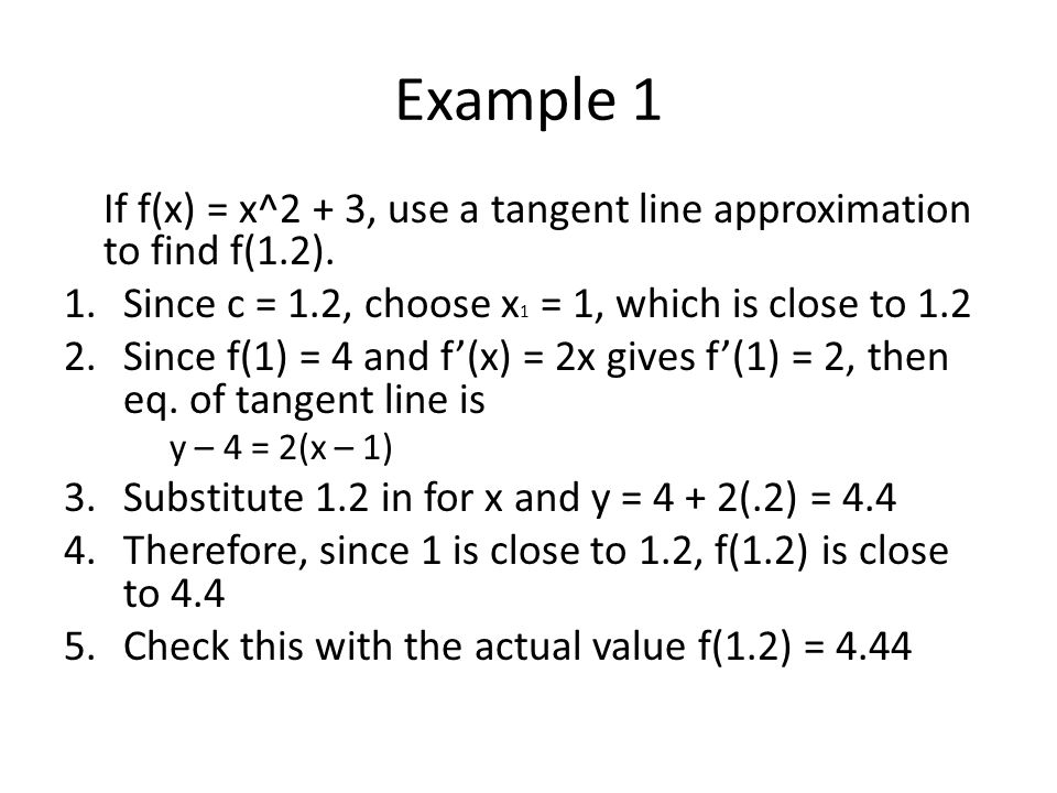 Example 1 If f(x) = x^2 + 3, use a tangent line approximation to find f(1.2).