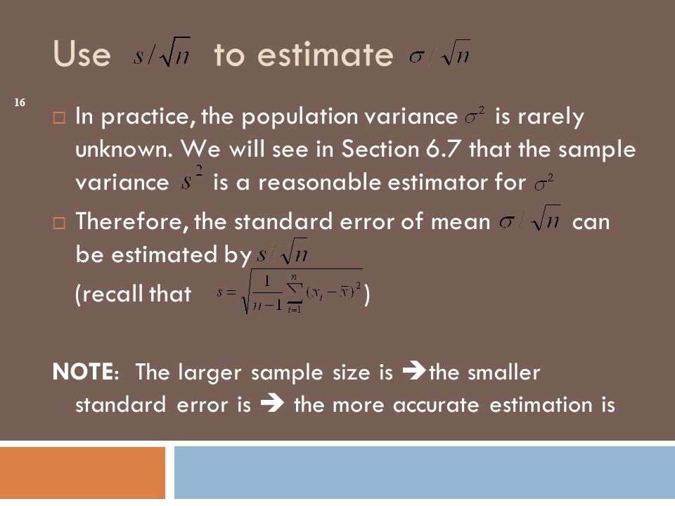 Use to estimate 16  In practice, the population variance is rarely unknown.