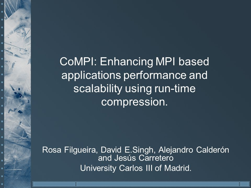 CoMPI: Enhancing MPI based applications performance and scalability using run-time compression.