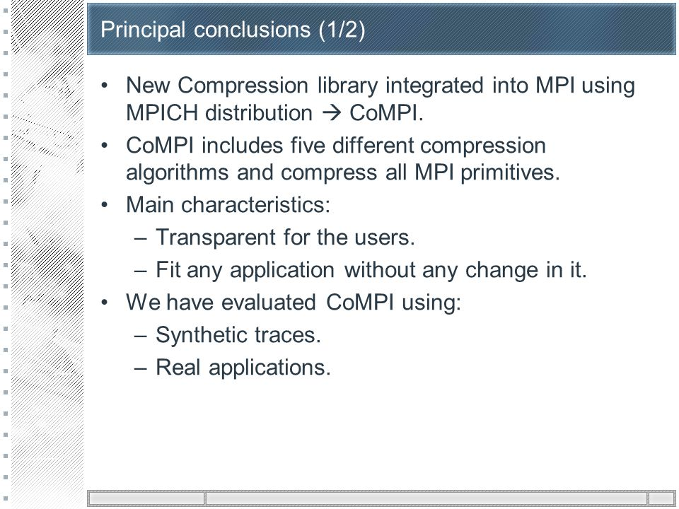 Principal conclusions (1/2) New Compression library integrated into MPI using MPICH distribution  CoMPI.