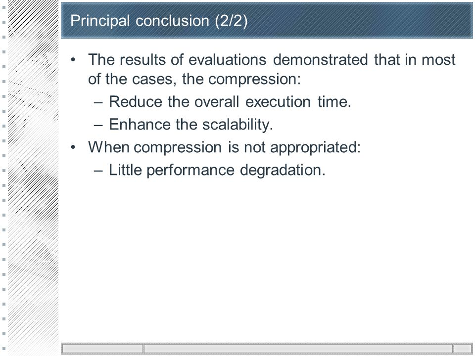 Principal conclusion (2/2) The results of evaluations demonstrated that in most of the cases, the compression: –Reduce the overall execution time.
