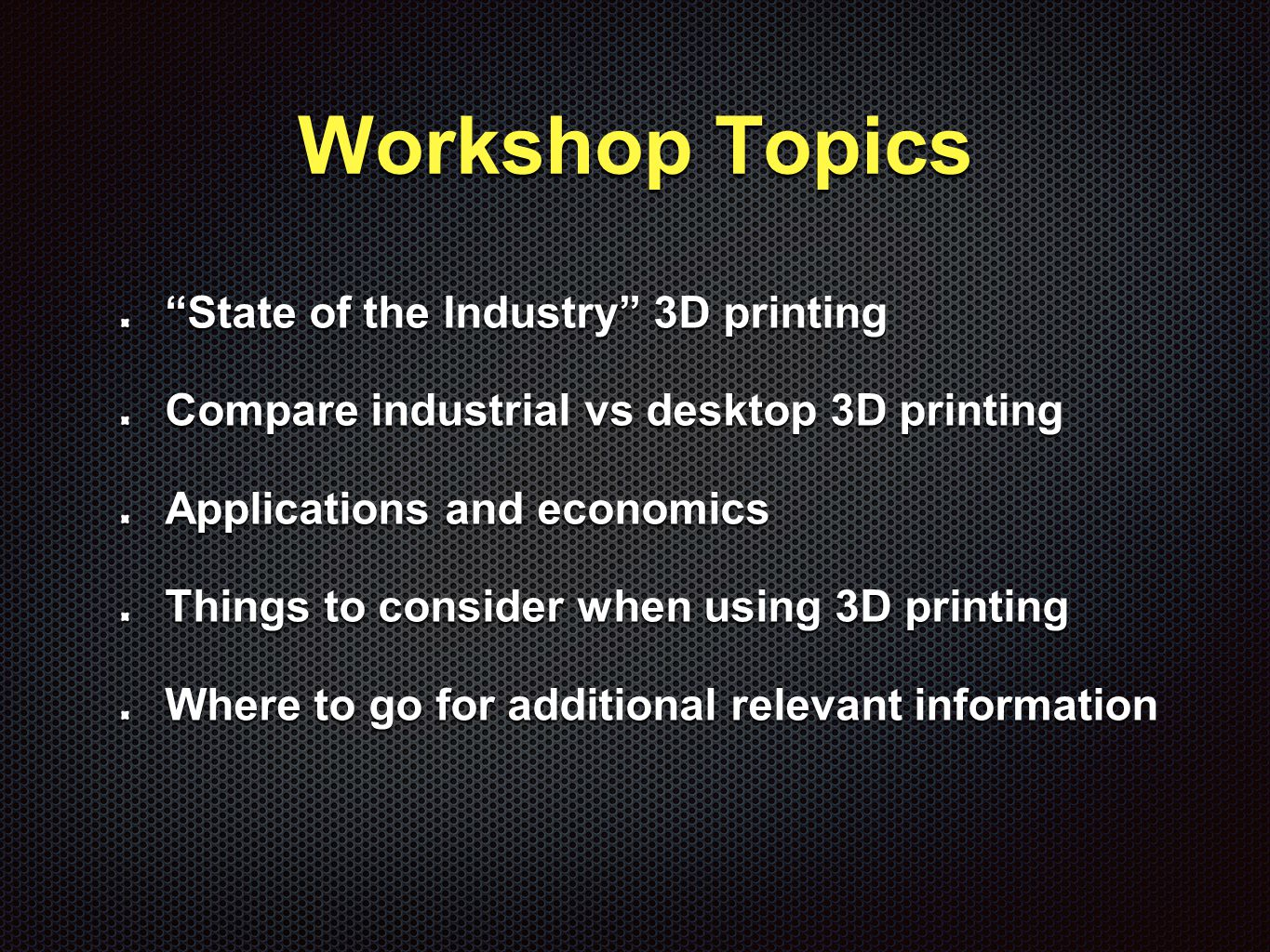 Pros & Cons Desktop 3D Printers Personal Control Security Valuable Feedback Fast Results (maybe) Lower Costs (probably) Faster Revisions (usually)