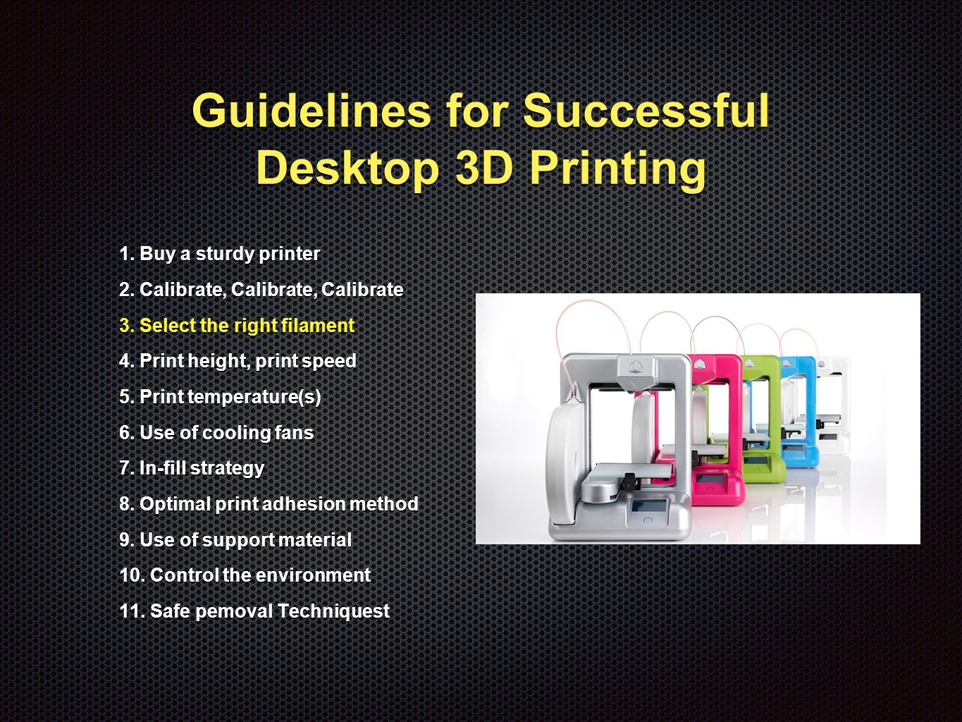 Guidelines for Successful Desktop 3D Printing 1. Buy a sturdy printer 2.