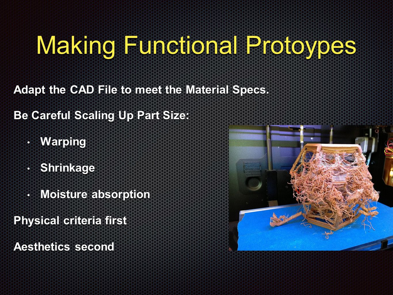 Making Functional Protoypes Adapt the CAD File to meet the Material Specs.