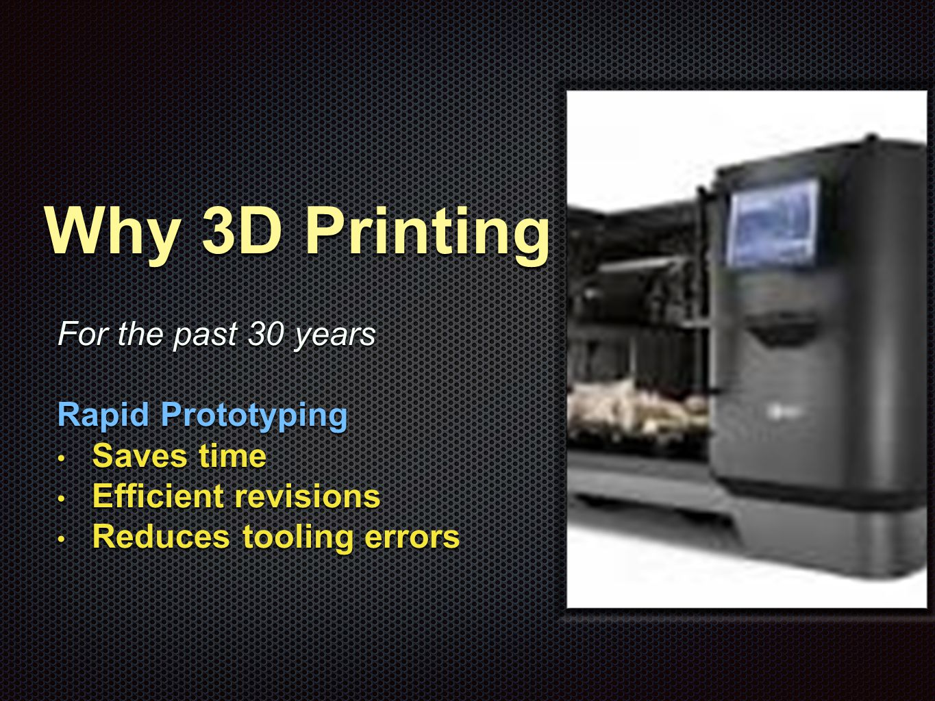 Why 3D Printing For the past 5 years: Rapid Prototyping Specialized, Short Run Production