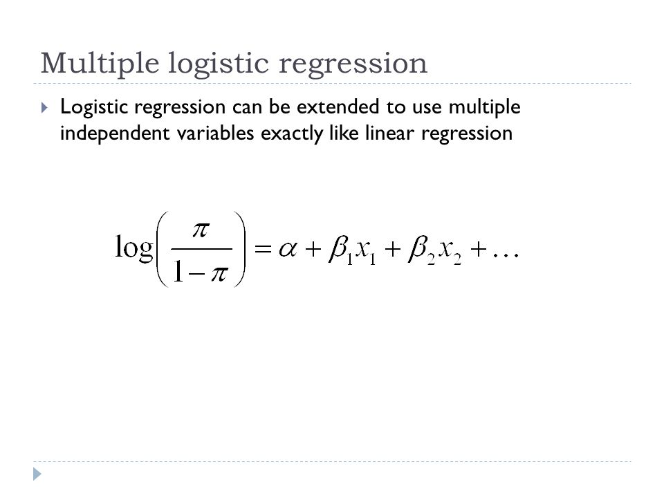  Logistic regression can be extended to use multiple independent variables exactly like linear regression Multiple logistic regression