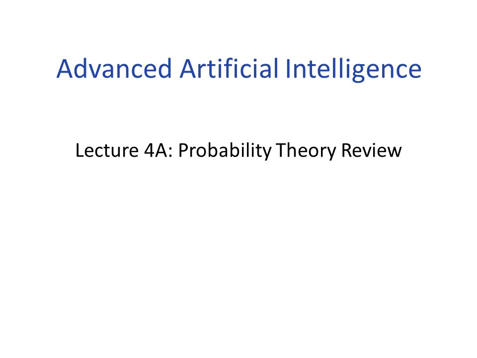 Lecture 4A: Probability Theory Review Advanced Artificial Intelligence