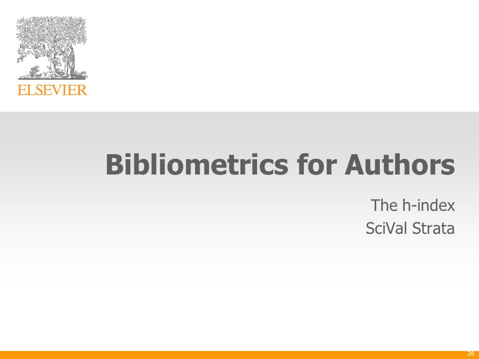 Bibliometrics for Authors The h-index SciVal Strata 26