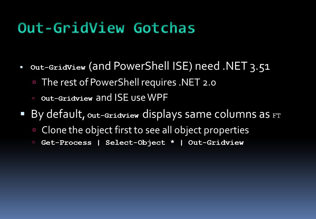  Out-GridView (and PowerShell ISE) need.NET 3.51  The rest of PowerShell requires.NET 2.0  Out-Gridview and ISE use WPF  By default, Out-Gridview