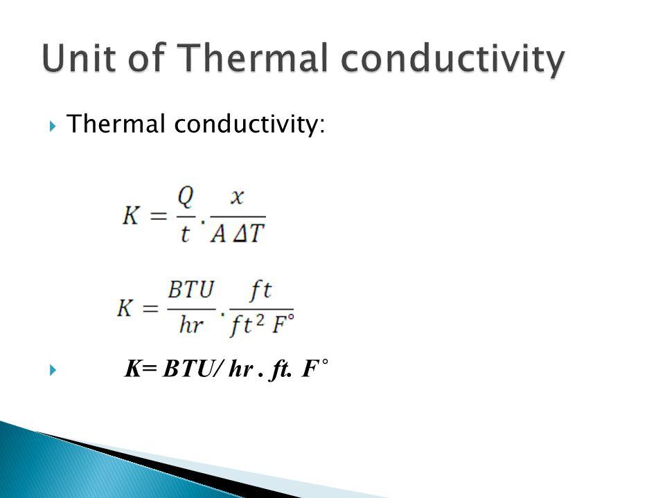  Thermal conductivity:  K= BTU/ hr. ft. F˚